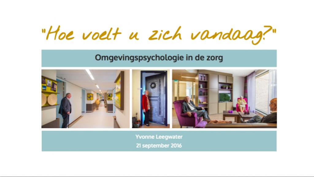 Presentatie Omgevingspsychologie in de zorg - Yvonne Leegwater - NVTG 21-09-2016